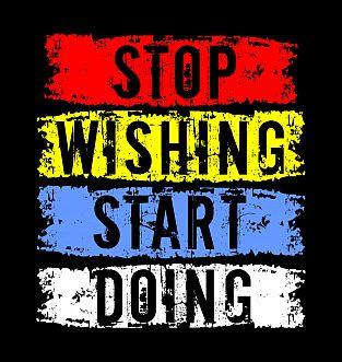 Stop Wishing – Start Doing